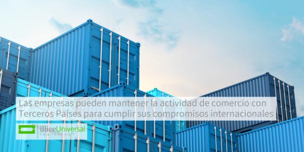 Las empresas pueden mantener la actividad de comercio con Terceros Países para cumplir sus compromisos internacionales